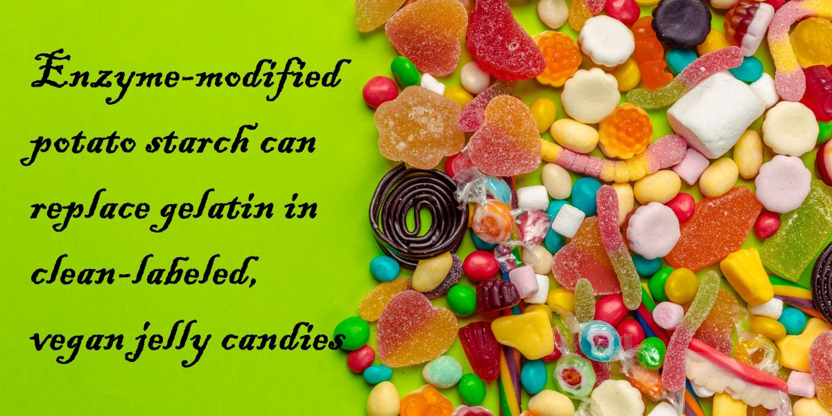 Enzyme-modified potato starch can replace gelatin in clean-labeled, vegan jelly candies.